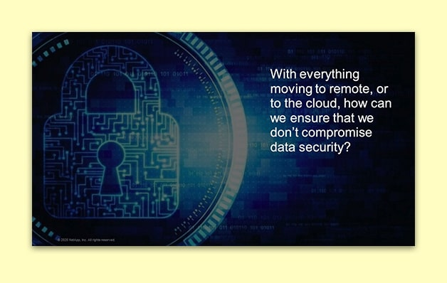 slide with phrase: With everything moving to remote, or the the cloud, how can we ensure that we don't compromise data security?
